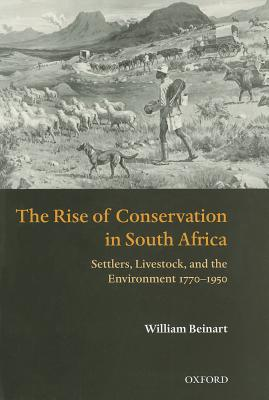 The Rise of Conservation in South Africa By Beinart, William