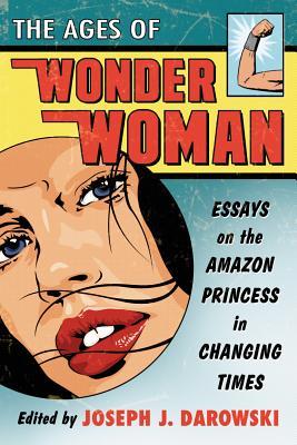 The Ages of Wonder Woman By Darowski, Joseph J. (EDT)
